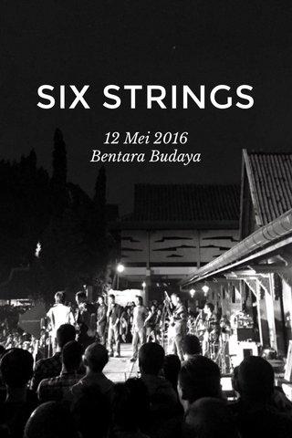 SIX STRINGS 12 Mei 2016 Bentara Budaya