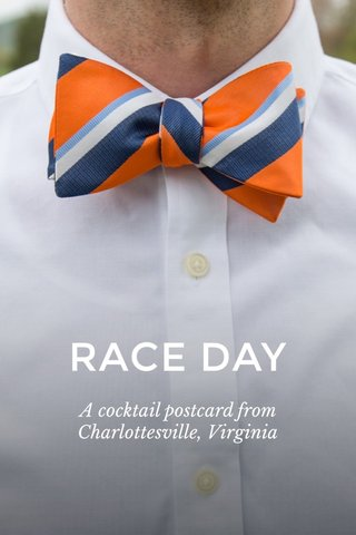 RACE DAY A cocktail postcard from Charlottesville, Virginia