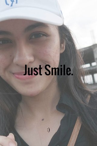 Just Smile. :)