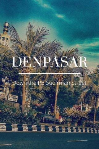 DENPASAR Down the PB Sudirman Street
