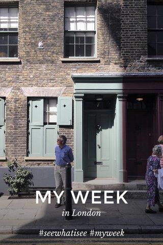 MY WEEK in London #seewhatisee #myweek