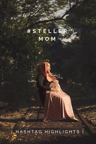 #STELLERMOM | HASHTAG HIGHLIGHTS |
