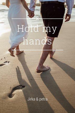 Hold my hands Jirka & petra