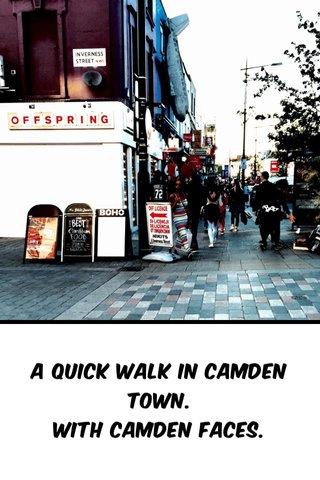 A quick walk in Camden Town. With Camden faces.