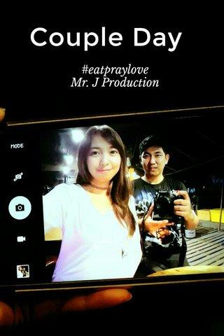 Couple Day #eatpraylove Mr. J Production