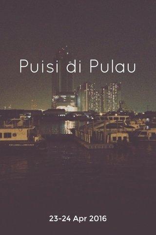 Puisi di Pulau 23-24 Apr 2016