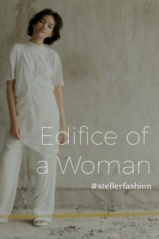 Edifice of a Woman #stellerfashion