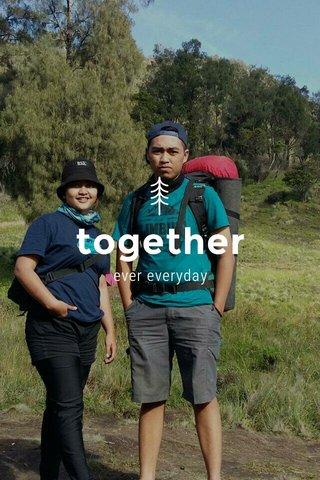 together ever everyday