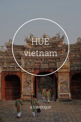 HUE vietnam a travelogue