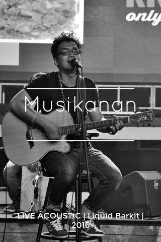 ________ Musikanan ________ LIVE ACOUSTIC | Liquid Barkit | 2016