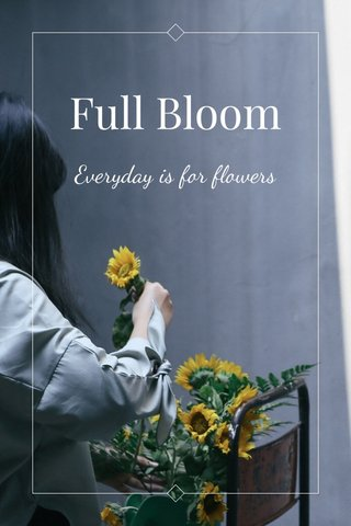 Full Bloom Everyday is for flowers