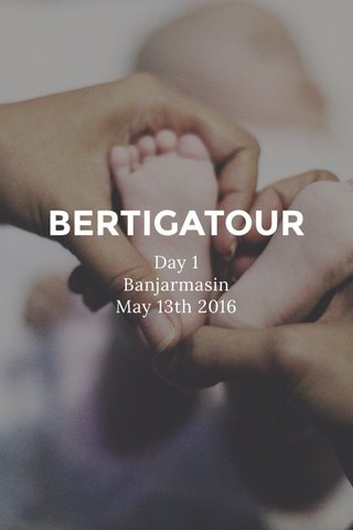 BERTIGATOUR Day 1 Banjarmasin May 13th 2016