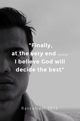 """""""Finally, at the very end ...... I believe God will decide the best"""" Ravsanjani-2016"""