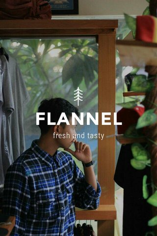 FLANNEL fresh and tasty