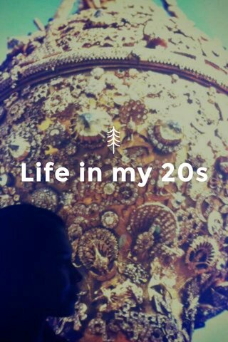 Life in my 20s
