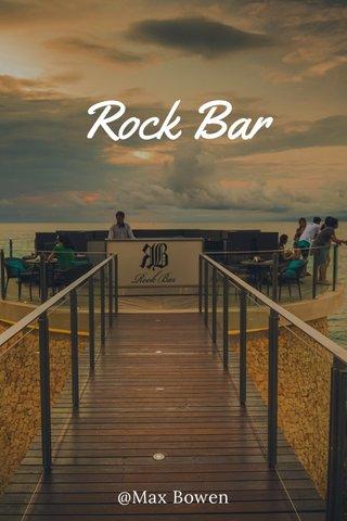 Rock Bar @Max Bowen