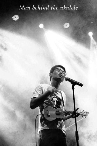 Man behind the ukulele