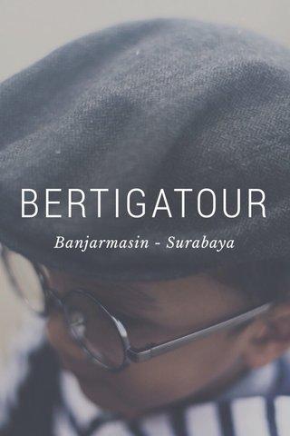BERTIGATOUR Banjarmasin - Surabaya
