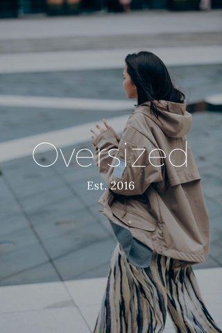 Oversized Est. 2016