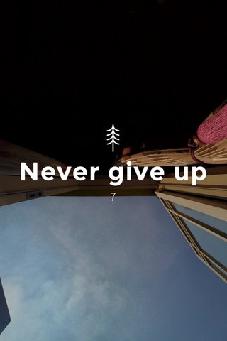 Never give up 7