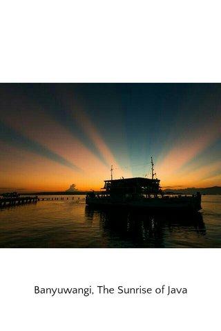 Banyuwangi, The Sunrise of Java