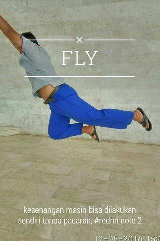 FLY kesenangan masih bisa dilakukan sendiri tanpa pacaran, #redmi note 2