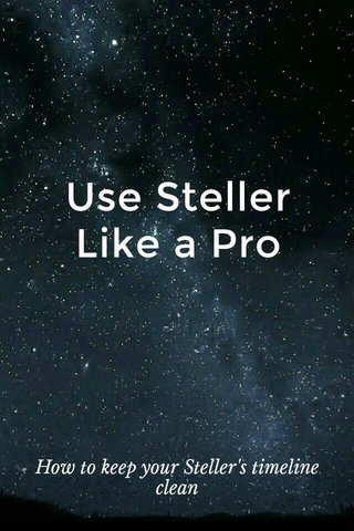 Use Steller Like a Pro How to keep your Steller's timeline clean