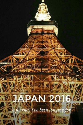 JAPAN 2016 a journey i've been longing for