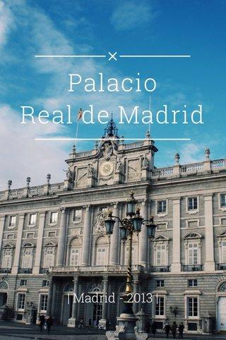 Palacio Real de Madrid | Madrid - 2013 |