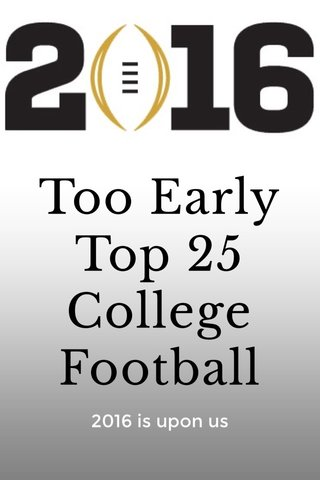 Too Early Top 25 College Football 2016 is upon us