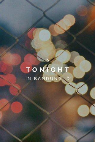 TONIGHT IN BANDUNG,ID