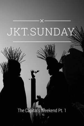 JKT.SUNDAY. The Capital's Weekend Pt. 1