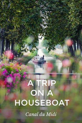 A TRIP ON A HOUSEBOAT Canal du Midi