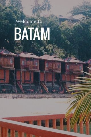 BATAM Welcome to: