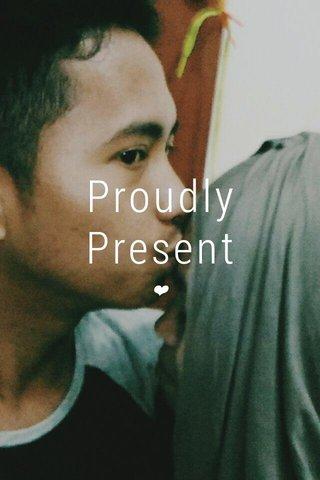 Proudly Present ❤