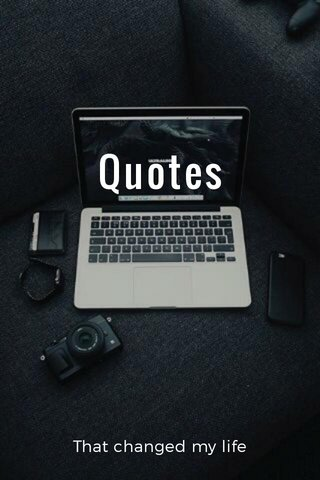 Quotes That changed my life