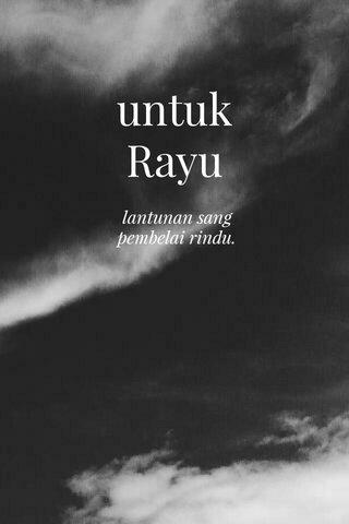 untuk Rayu lantunan sang pembelai rindu.