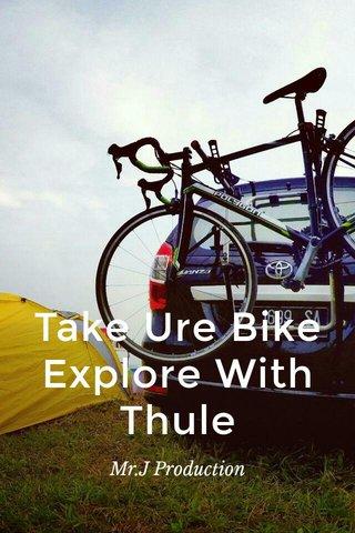 Take Ure Bike Explore With Thule Mr.J Production