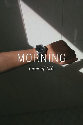 MORNING Love of Life