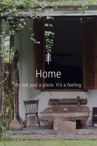 Home It's not just a place. It's a feeling.