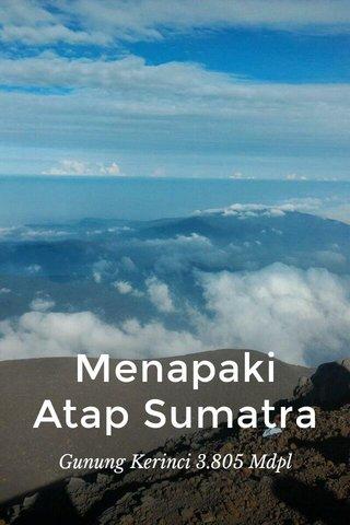 Menapaki Atap Sumatra Gunung Kerinci 3.805 Mdpl