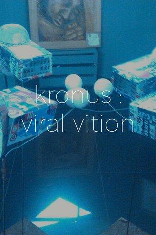 kronus : viral vition