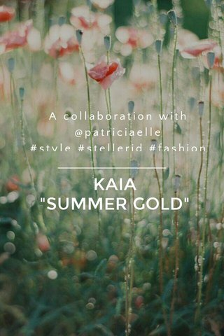 """KAIA """"SUMMER GOLD"""" A collaboration with @patriciaelle #style #stellerid #fashion"""
