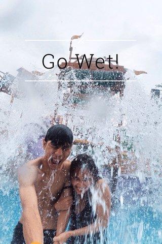 Go Wet!