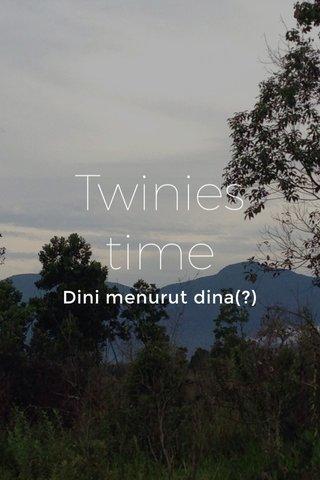 Twinies time Dini menurut dina(?)