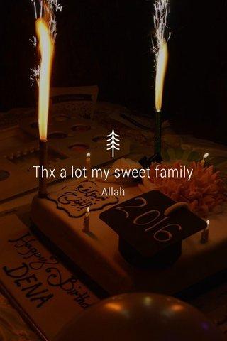 Thx a lot my sweet family Allah