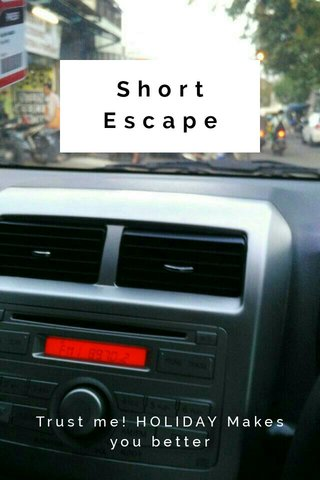 Short Escape Trust me! HOLIDAY Makes you better