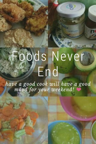 Foods Never End have a good cook will have a good mood for your weekend! ❤