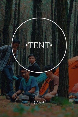 •TENT• -CAMP-