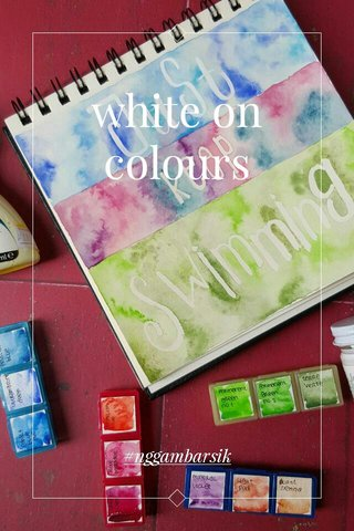 white on colours #nggambarsik